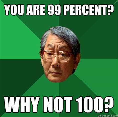 100 Memes In 3 Minutes - you are 99 percent why not 100 high expectations asian