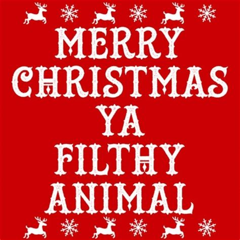 Merry Christmas You Filthy Animal Meme - what is merry christmas ya filthy animal from christmas