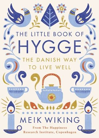 libro hygge the danish art the little book of hygge the danish way to live well by meik wiking