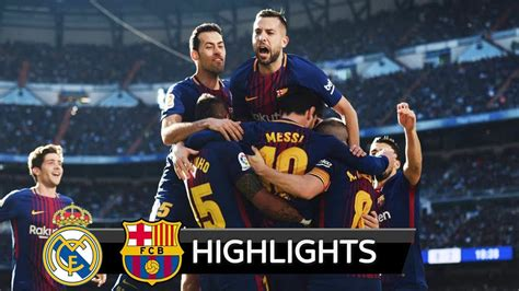 real madrid vs barcelona highlights 0 4 goals video real madrid vs barcelona 0 3 all goals extended