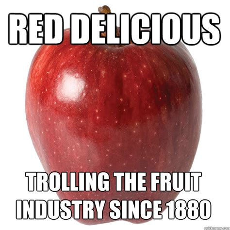 Fruit Memes - red delicious trolling the fruit industry since 1880