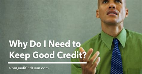 do i need good credit to buy a house why do i need to keep good credit nonqualifiedloan com