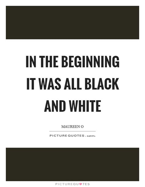In White Quotes by Black And White Quotes Sayings Black And White Picture