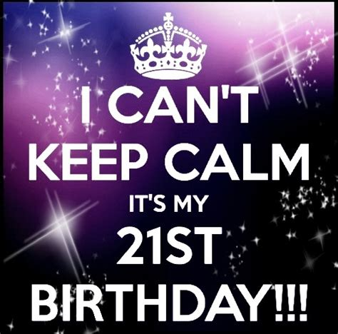 Its My 21st Birthday Quotes 12 Best Images About 21st On Pinterest We Keep Calm And Cas
