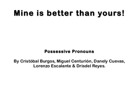 better than yours mine is better than yours possessive pronouns