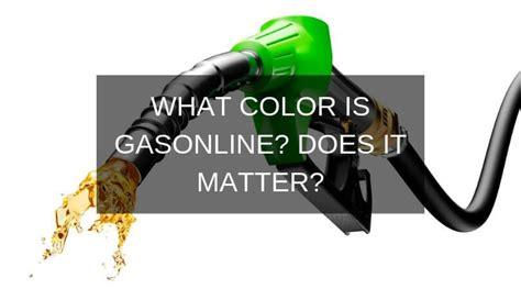 color of gasoline what color is gasoline does it matter