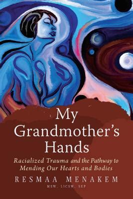 my grandmother s racialized and the pathway to mending our hearts and bodies books my grandmother s racialized and the pathway
