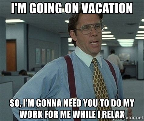 Meme Vacation - i 39 m on vacation funny memes
