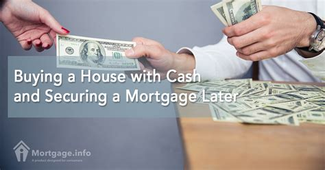 buy a house cash buying a house with cash and securing a mortgage later mortgage info