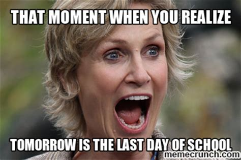 Last Day Of School Meme - tomorrow is the last day of school