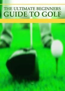 Pdf Practice Manual Ultimate Guide Golfers by The Ultimate Beginners Guide To Golf Pdf Ebook