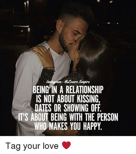 Love Relationship Memes - being in a relationship is not about kissing dates or