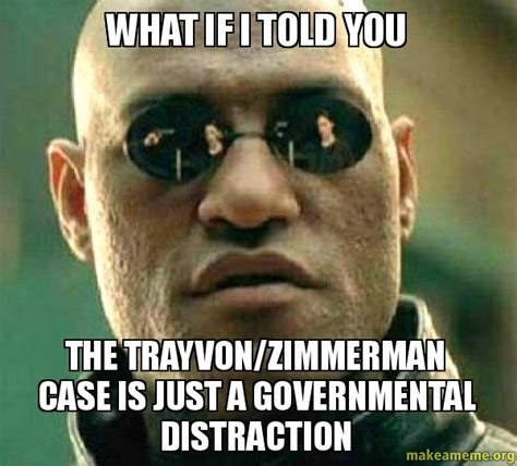 Matrix Meme - what if i told you the trayvon zimmerman case is just a