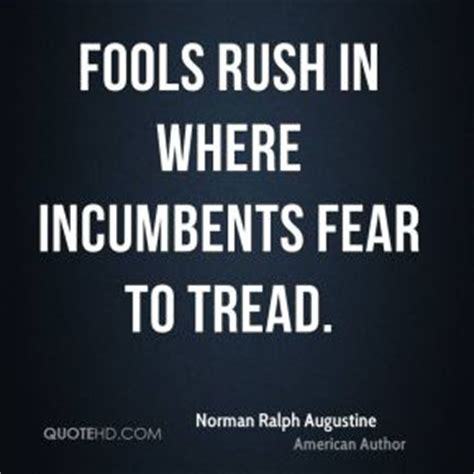 Fools In Where Fear To Tread Essay by Norman Ralph Augustine Quotes Quotehd