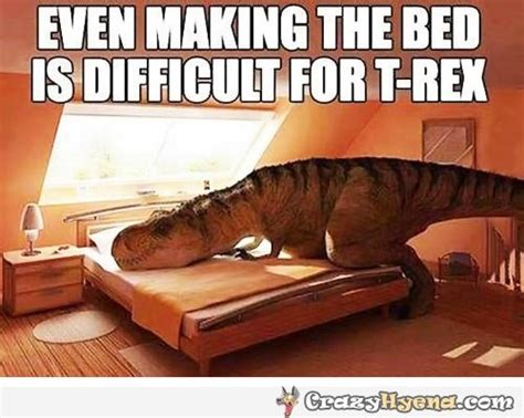 t rex trying to make a bed trying new things breathing s my fev1orite