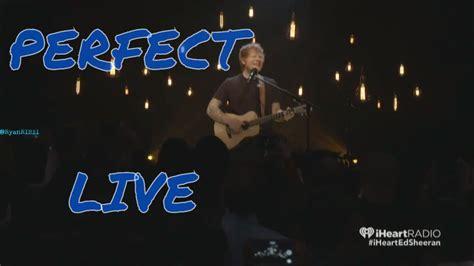 ed sheeran perfect youtube live ed sheeran perfect live youtube