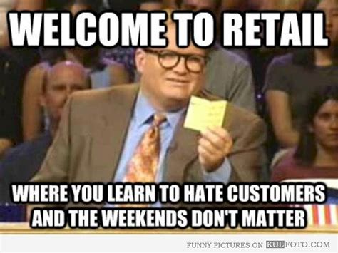Working In Retail Memes - confessions of a retail worker