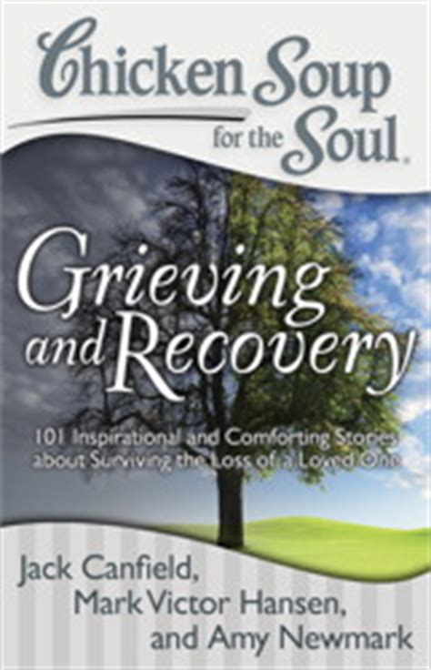 grief works stories of and surviving books chicken soup for the soul grieving and recovery 101