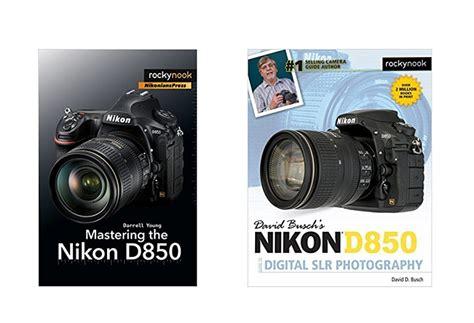 nikon book nikon d850 books now available for pre order