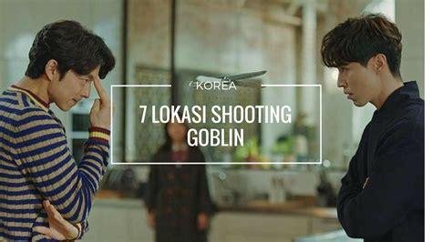 film baper film terbaru yang bikin baper 7 lokasi shooting goblin