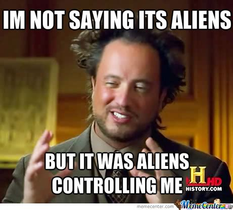 It Was Aliens Meme - it was aliens by donovance18 meme center