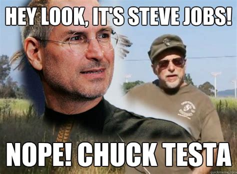 Chuck Testa Meme - hey look it s steve jobs nope chuck testa misc