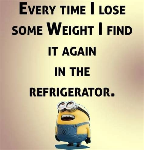 libro every time i find every time i lose some weight i find it again in the refrigerator minion respect the