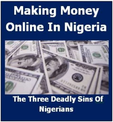 Online Money Making In Nigeria - making money online in nigeria the three deadly sins of nigerians how i hit my