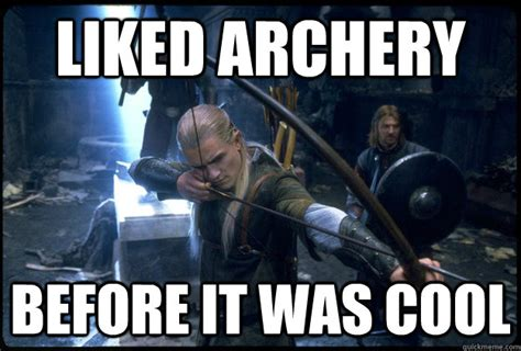 Bow Meme - liked archery before it was cool hipster hunger game fan