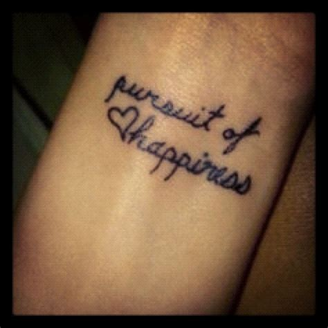 tattoo quotes happiness pursuit of happiness tatted up pinterest pursuit of