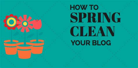 how to spring clean how to spring clean your blog