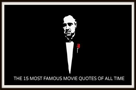 movie quotes most famous the 15 most famous movie quotes of all time