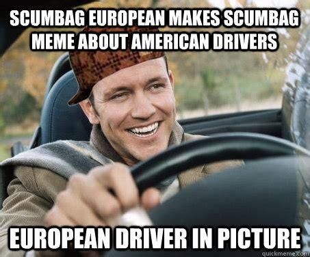 American Meme - scumbag european makes scumbag meme about american drivers