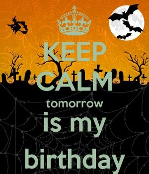Tomorrow Is Your Birthday Quotes My Birthday Is Tomorrow Quotes Quotesgram