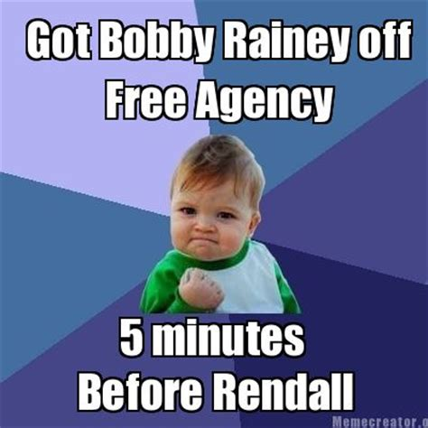 Create Memes For Free - meme creator got bobby rainey off free agency 5 minutes