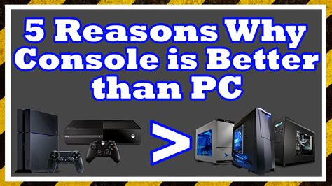 why is better 5 reasons why console gaming is better than pc