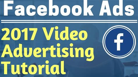 tutorial facebook ads 2017 facebook ads video view advertising caign tutorial 2017