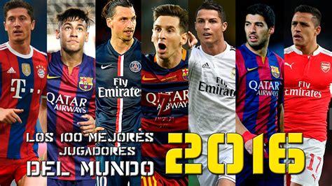 top 100 mejores jugadores del mundo 2015 2016 top 100 de los mejores jugadores del mundo 2015 16 hd