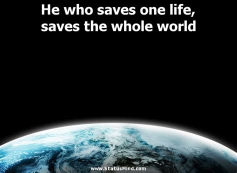 the entire world he who saves one life saves the whole world