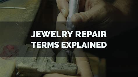 jewelry terms repair and jewelry maintenance terms explained