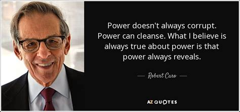 Detox Is Always Cant Do It by Robert Caro Quote Power Doesn T Always Corrupt Power Can