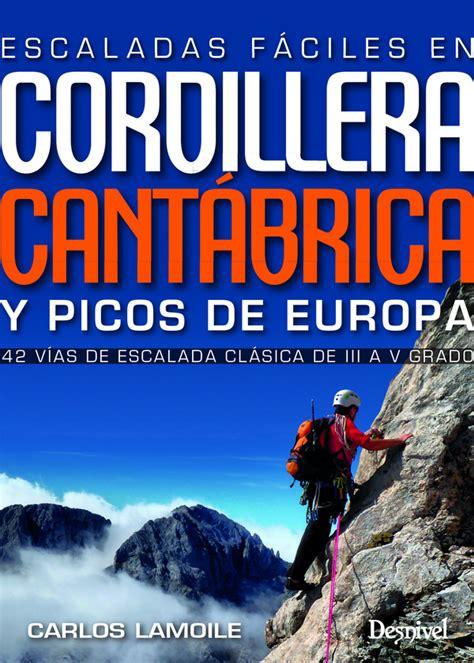 libro picos de europa spanische ediciones desnivel escaladas f 225 ciles en la cordillera cant 225 brica y picos de europa carlos