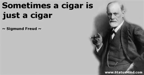 Sometimes A Is Just A by Sometimes A Cigar Is Just A Cigar Statusmind