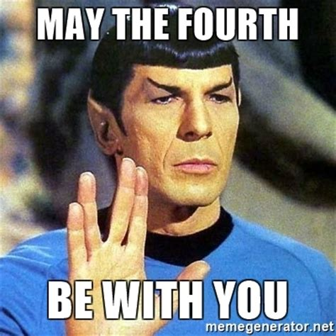May The 4th Meme - may the fourth be with you spock meme generator
