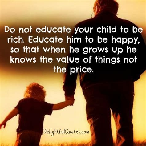 But Do You To Be Rich And To Wear These by Do Not Educate Your Child To Be Rich Delightful Quotes