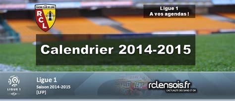 Calendrier Lens Le Calendrier 2014 2015 De La Ligue 1 Calendrier