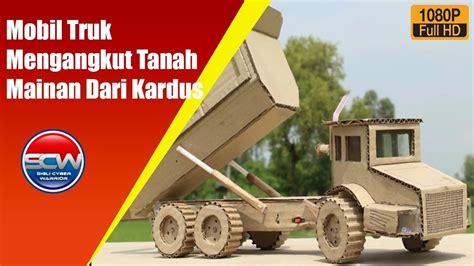 tutorial membuat mobil truk dari kardus cara membuat mobil truk mengangkut tanah mainan dari