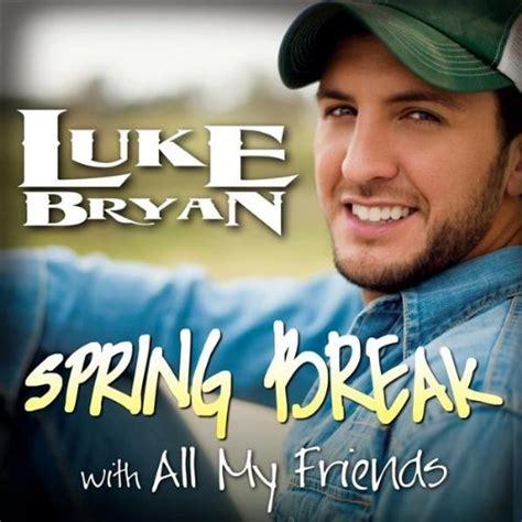 luke bryan first album luke bryan album quot spring break with all my friends quot music
