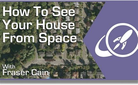 your house how can you see a satellite view of your house universe today