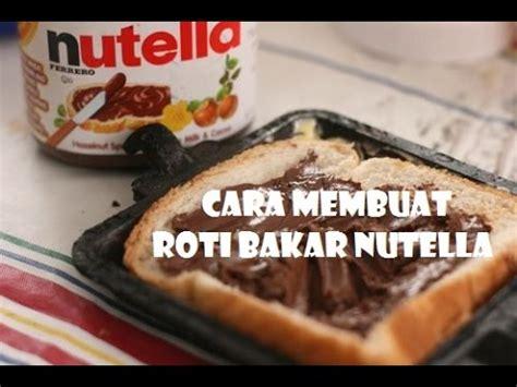 membuat roti panggang nutella youtube